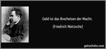 zitat-geld-ist-das-brecheisen-der-macht-friedrich-nietzsche-137701